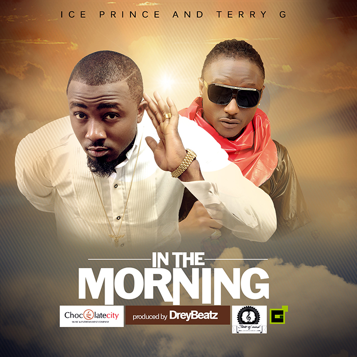 Ice Prince: In the morning (featuring Terry G) + Could be us