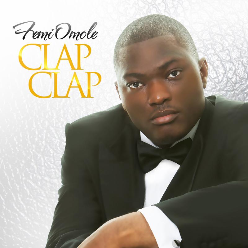 ACCLAIMED GOSPEL MUSICIAN FEMI OMOLE UNVEILS 'CLAP CLAP' ALBUM