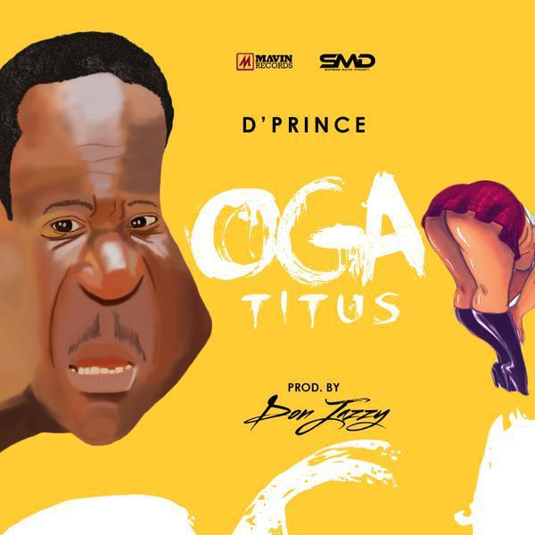 D'Prince- Oga Titus ft Don Jazzy