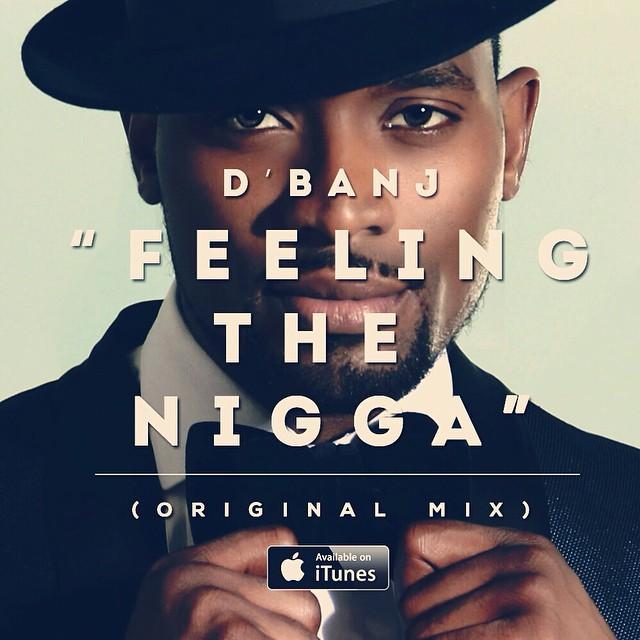 D'banj: Feeling The Nigga (music) produced by DeeVee