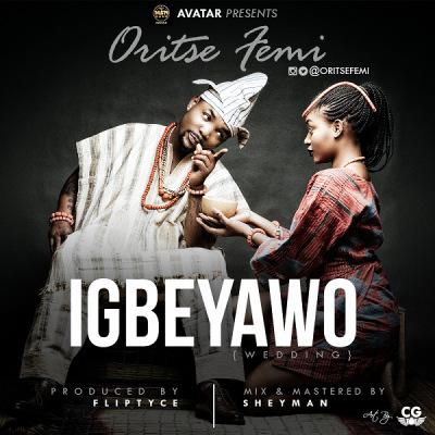 Oritse Femi- Igbeyawo (New Song)