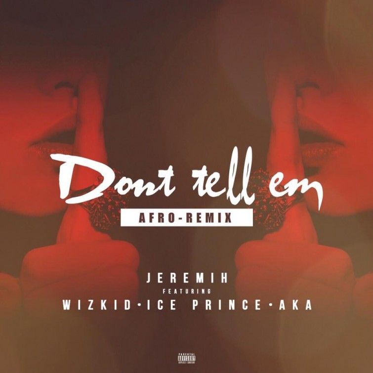Don't tell 'em (Afro Remix) by Jeremih featuring Wizkid, Ice Prince & AKA (music, R +18)