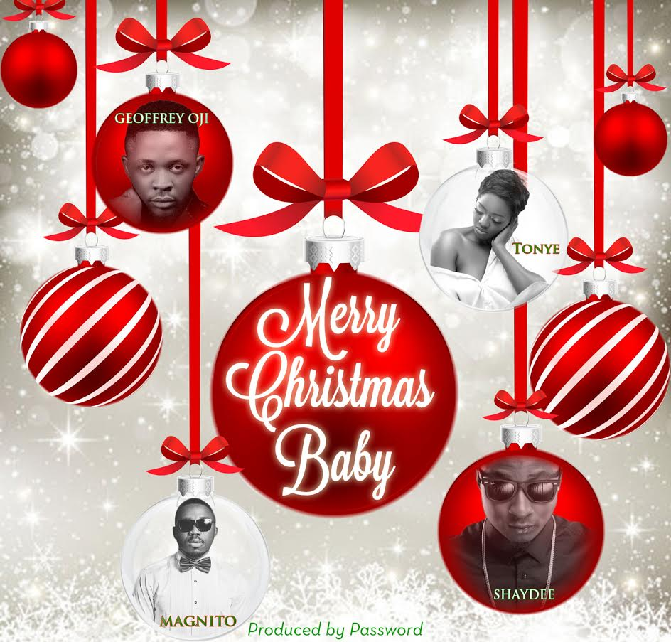 Password – Merry Christmas Baby ft Tonye, Shaydee, Geoffrey Oji & Magnito