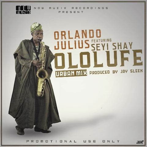 Orlando Julius Ft Seyi Shay- Ololufe ( Urban Mix)