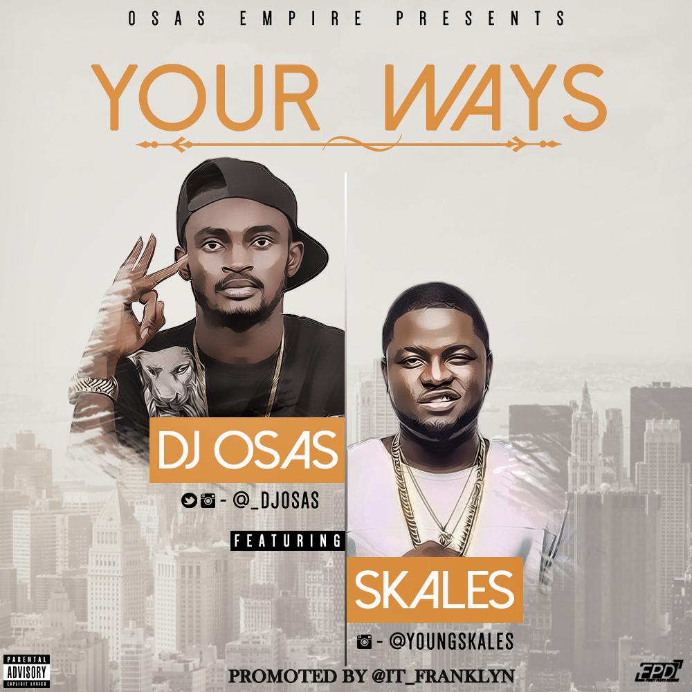 Your Ways- DJ Osas Ft. Skales