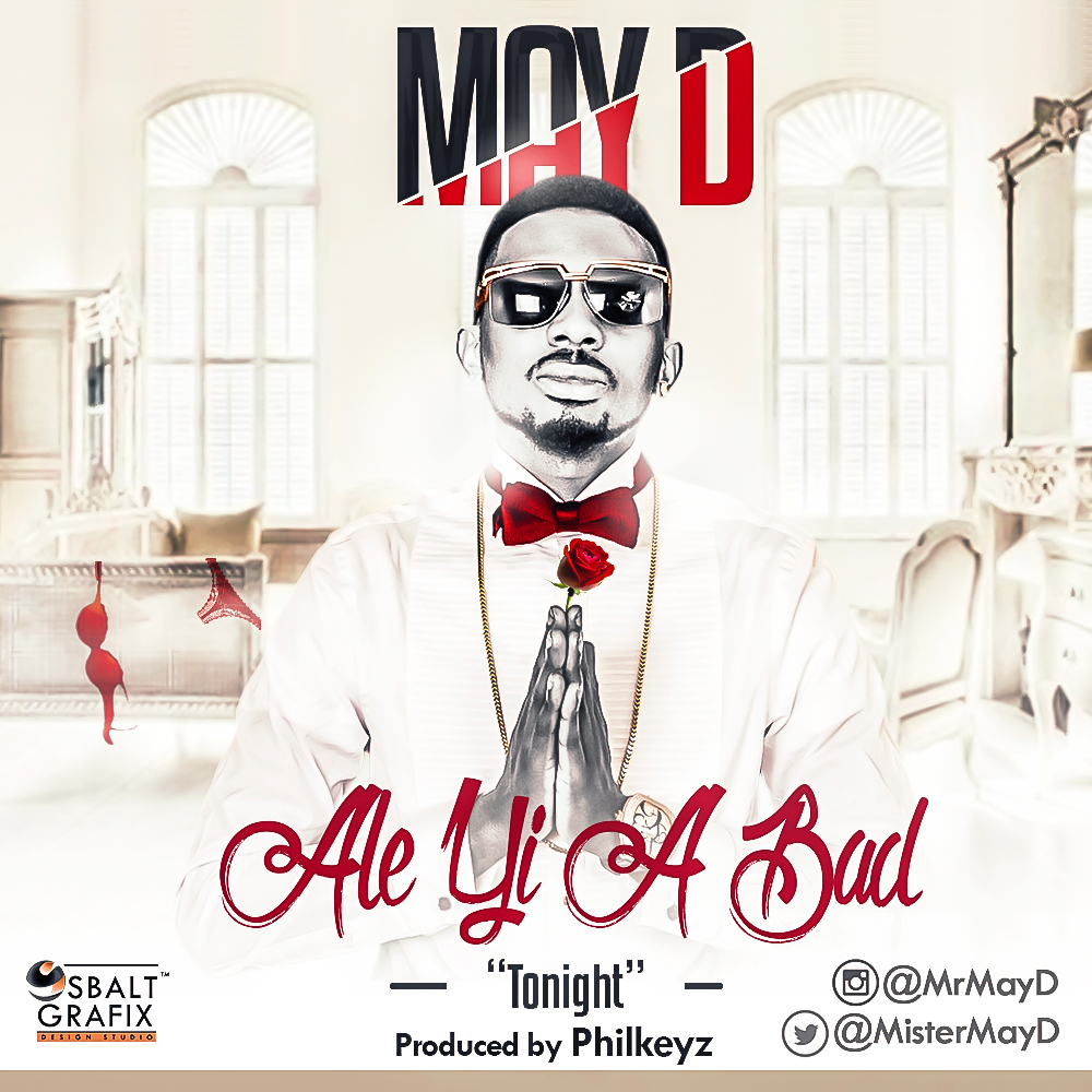 May D – Ale Yi A Bad (Prod By Philkeyz)