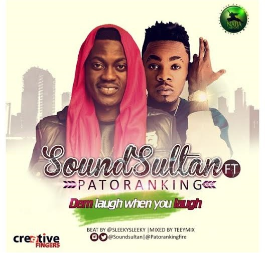Dem Laugh When You Laugh- Sound Sultan ft Patoranking (New Song)