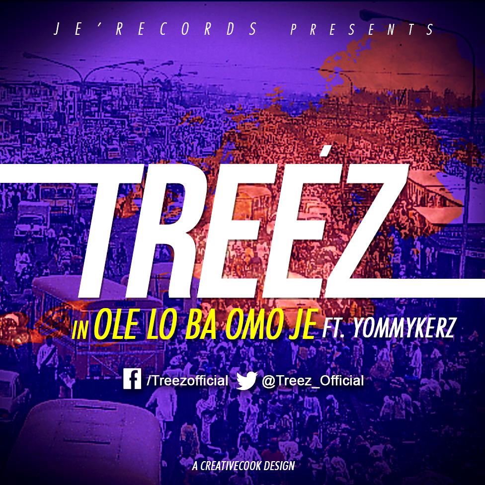 Ole Lo Ba Omo Je Treez- ft. Yommykerz