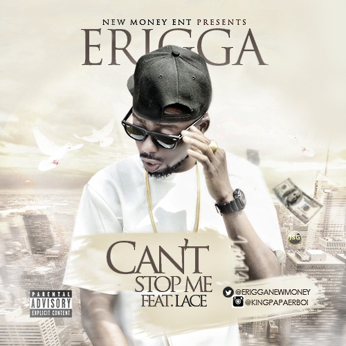 Erigga Ft Lace – Can't Stop Me (New Song)