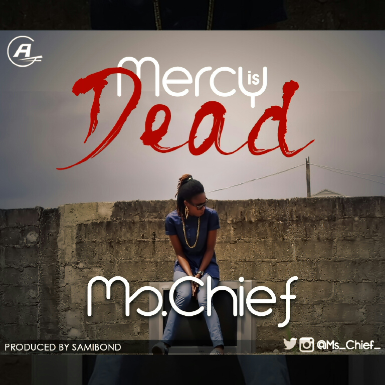 MERCY IS DEAD by Ms Chief produced by Samibond