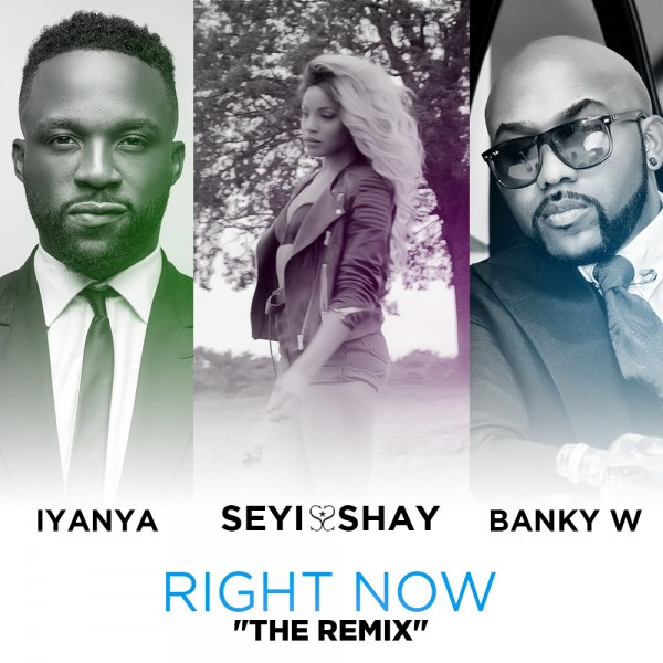 New Music | Right Now (remix) by Seyi Shay featuring Banky W & Iyanya